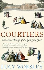 Georgian Court, Lucy Worsley book, 'Courtiers'. I love Lucy Worsley!