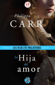 La hija del amor - Philippa Carr