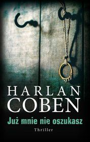 Już mnie nie oszukasz - Coben Harlan za 26,18 zł | Książki empik.com Harlan Coben, Entertainment Weekly, Thriller, Books To Read, Reading, Cover, Magick, Literatura, Reading Books