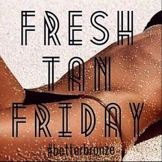 It's Friday everyone!! Start your weekend off right by getting  your tan on! <3