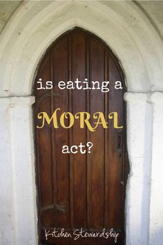 Is eating a Moral Act? Explore what God says about lifting your fork...if anything, plus the ethics of what and how we eat as a society.