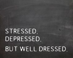 Stressed, Depressed But Well Dressed #ebalus