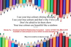 Be true to yourself today and every day.  Your true colours are beautiful like a rainbow....