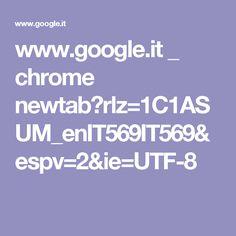 www.google.it _ chrome newtab?rlz=1C1ASUM_enIT569IT569&espv=2&ie=UTF-8