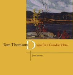 Tom Thomson: Design for a Canadian Hero by Joan Murray