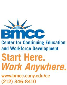 Are you considering changing careers, seeking advancement or professional development? The Center for Continuing Education at BMCC has a wide range of courses that will help you reach your goals. BMCC has been providing individuals with hands-on training that has been changing lives for over 30 years in NYC. BMCC. We're about Fulfilling Careers, not just good jobs.