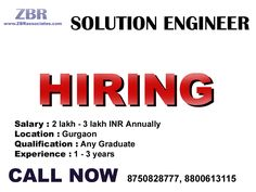 Job Description : Solution Engineer  Location : Gurgaon  Salary : 2 lakh to 3 lakh  Qualification : Any Graduate  •1 – 3 years of experience in a Tech/Semi Tech Support process. •Excellent in Comm and Tech. •In depth knowledge of Windows OS's and applications.  Note : We don't respond via Email. So please give us a call on the below given number or send us an email on hr1@zbrassociates.com Interested Candidates Call Now 8750828777 (NEHA).