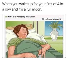 #nurse when you wake up for your first of 4 in a row and it's a full moon