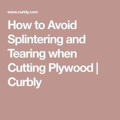 How to Avoid Splintering and Tearing when Cutting Plywood | Curbly