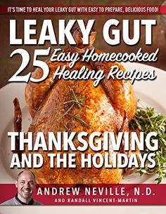 Leaky Gut: 25 Easy Homecooked Healing Recipes For Thanksgiving & The Holidays: It's Time To Heal Your Leaky Gut With Easy To Prepare, Delicious Food! (leaky ... of leaky gut, healing leaky gut Book 1) by [Neville ND, Andrew, Vincent-Martin, Randall]