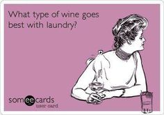 Wine is the best part of doing laundry!- HAHAHA SOUNDS LIKE ME!!!