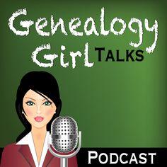 Genealogy Girl Talks | Family History | Genealogy | Audio Blog | Podcast