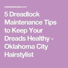 5 Dreadlock Maintenance Tips to Keep Your Dreads Healthy - Oklahoma City Hairstylist