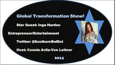 The Global #TransformationSHOW!  #GTS      #CGTS Stay TUNED IN For Next Week's *STAR* Guest: INGA HARDEN!  Inga Is An Entrepreneur In The Beauty & Entertainment Industry. We Will Be Streaming LIVE On Sunday, February 1, 2014.  Twitter Page: @Inga Carroll-Harden FB Pages: Inga's Lashes And More Email: lavishinglashes@gmail.com  Connie Avila-Von Leitner  Show #Producer & #Host Of The Global #TransformationSHOW Twitter Page: @Connie Avila-Von Leitner…