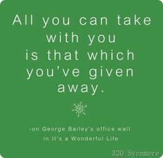 all you can take with you is that which you've given away - Google Search