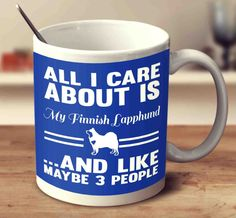 All I Care About Is My Finnish Lapphund And Like Maybe 3 People