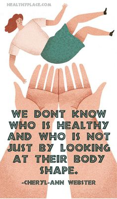 Eating disorders quote: We don't know who is healthy and who is not just by looking at their body shape. www.HealthyPlace.com