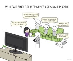 Single-player games always somehow evolve into a multi-player effort, according to this comic from  Angela Liao of 20px.  God I hate backseat video gamers...