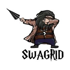 """In my """"creative writing"""" class (it's a Harry Potter class), this girl muttered """"Hagrid, swagrid."""