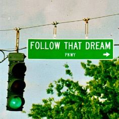 Go ahead. Get there!  Follow that dream parkway.