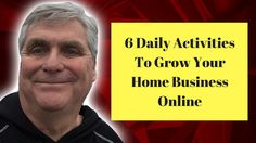 6 Daily Activities To Grow Your Home Business Online