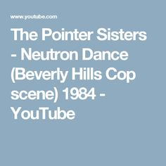 The Pointer Sisters - Neutron Dance (Beverly Hills Cop scene) 1984 - YouTube
