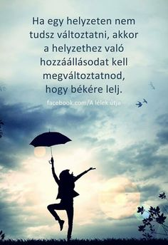 Boszorkánykonyha Positive Thoughts, Positive Quotes, Motivational Quotes, Inspirational Quotes, Life Motto, Learning Quotes, Love Life, Picture Quotes, Quotations