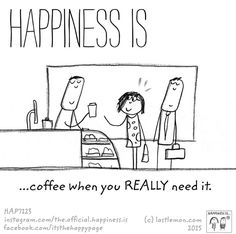 Happiness is ...coffee when you REALLY need it.