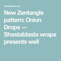 New Zentangle pattern: Onion Drops — Shastablasta wraps presents well Creative Outlet, Zentangle Patterns, Inktober, Onion, How To Draw Hands, Wraps, Presents, Wellness, Gifts
