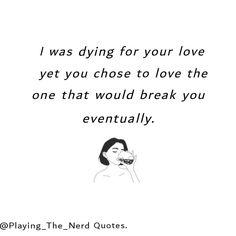 #poetry #poetryquotes #quotes #words #wordquotes #love #writer #break #dying playingthenerd Nerd Quotes, Poetry Quotes, The One, Writer, Love You, Words, Memes, Te Amo, Je T'aime