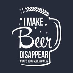I make beer disappear. What's your superpower? funny t-shirt - Funny Beer Shirts - Ideas of Funny Beer Shirts - I make beer disappear. What's your superpower? funny t-shirt Funny Drinking Shirts, Funny Shirts, Funny Drinking Quotes, Custom T Shirt Printing, Custom Shirts, Beer Art, Beer Humor, Beer Funny, Beer Shirts