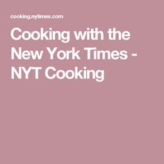 Cooking with the New York Times - NYT Cooking