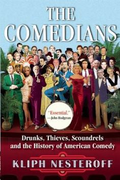 The Comedians : drunks, thieves, scoundrels, and the history of American comedy by Kliph Nesteroff