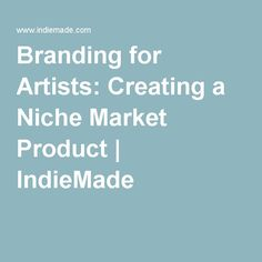 Branding for Artists: Creating a Niche Market Product | IndieMade