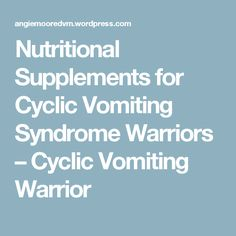 Nutritional Supplements for Cyclic Vomiting Syndrome Warriors – Cyclic Vomiting Warrior