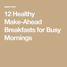 12 Healthy Make-Ahead Breakfasts for Busy Mornings