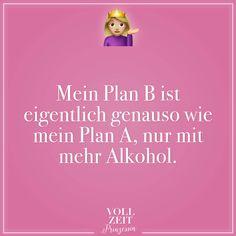 Mein Plan B ist eigentlich genauso wie mein Plan A, nur mit mehr Alkohol. - VISUAL STATEMENTS®