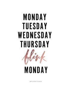 Monday Tuesday Wednesday Thursday Blink Weekend by Thursday Humor, Thursday Quotes, Monday Quotes, Monday Tuesday Wednesday, Its Friday Quotes, Friday Humor, Daily Quotes, Motivational Monday, Quotes Hurt Feelings