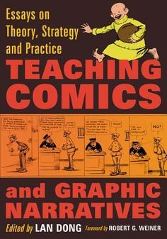 Teaching Comics and Graphic Narratives: Essays on Theory, Strategy and Practice by Lan Dong (Editor)