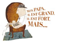 Kris Digiacomo - Illustratrice » Mon papa il est grand, il est fort, MAIS…