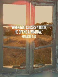 "He will ""...throw open the floodgates of heaven and pour out so much blessing that you will not have room enough for it."" [Malachi 3:10]"