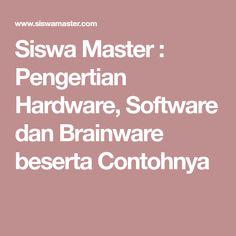 Siswa Master : Pengertian Hardware, Software dan Brainware beserta Contohnya