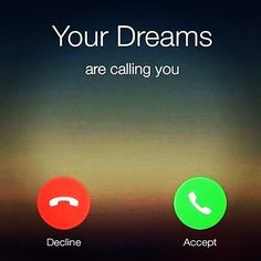 """Yours dreams are calling you..."""