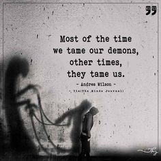 Tame our demons - http://themindsjournal.com/tame-our-demons/