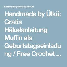 Handmade by Ülkü: Gratis Häkelanleitung Muffin als Geburtstagseinladung / Free Crochet Pattern Muffin Birthday Invitation