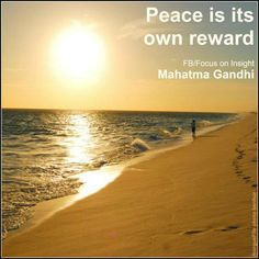 """Peace is its own reward.""  ~Mahatma Gandhi www.facebook.com/FocusOnInsight"