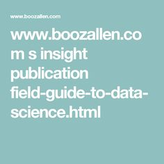 www.boozallen.com s insight publication field-guide-to-data-science.html