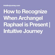 How to Recognize When Archangel Raphael is Present | Intuitive Journey