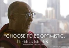 'Choose to be optimistic. It feels better.' - Dalai Lama #Quotation #Optimism