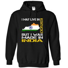I May Live in Kentucky But I Was Made in India - T-Shirt, Hoodie, Sweatshirt